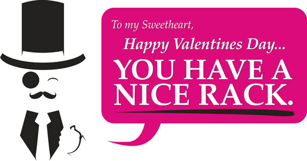 Happy Valentine's day, you have a nice rack.