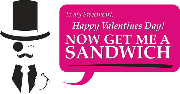 Happy Valentine's day, now get me a sandwich