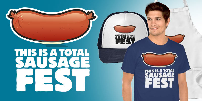 This is a Total Sausage Fest