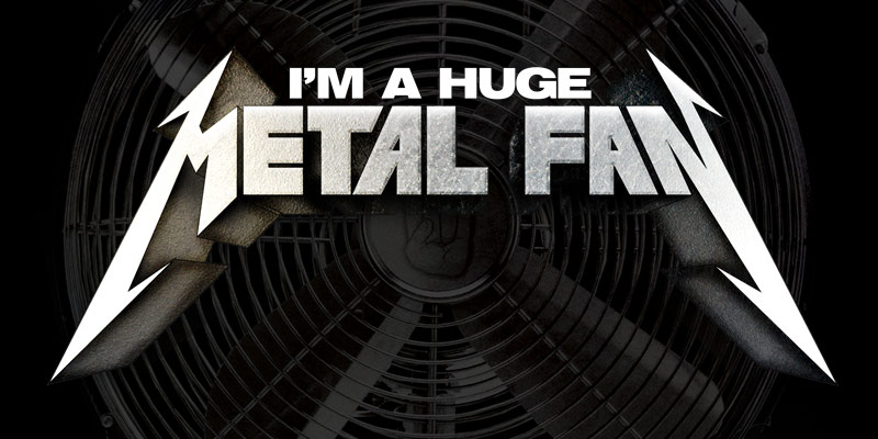 """I'm a Huge Metal Fan"" Shirts & products"